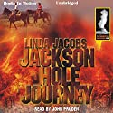 Jackson Hole Journey: Yellowstone, Book 4 Audiobook by Linda Jacobs Narrated by John Pruden