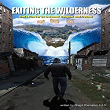 Exiting the Wilderness: God's Plan for Us to Repent, Conquer, and Prosper (       UNABRIDGED) by Chayil Champion Narrated by William Butler
