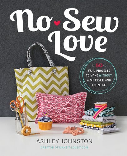By Ashley Johnston No-Sew Love: Fifty Fun Projects To Make Without A Needle And Thread front-515348
