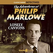 The Adventures of Philip Marlowe: Lonely Canyons Radio/TV Program Auteur(s) : Raymond Chandler Narrateur(s) : Gerald Mohr