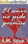 El amor no pide permiso: La historia...
