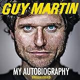 Guy Martin: My Autobiography (Unabridged)