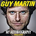 Guy Martin: My Autobiography (       UNABRIDGED) by Guy Martin Narrated by Dean Williamson