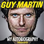 Guy Martin: My Autobiography | Guy Martin