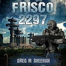 Frisco 2297 | Livre audio Auteur(s) : Greg M. Sheehan Narrateur(s) : Jim Raposa