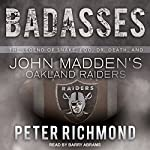 Badasses: The Legend of Snake, Foo, Dr. Death, and John Madden's Oakland Raiders | Peter Richmond
