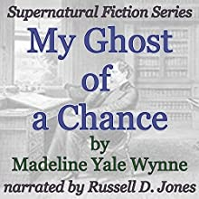 My Ghost of a Chance: Supernatural Fiction Series (       UNABRIDGED) by Madeline Yale Wynne Narrated by Russell D. Jones
