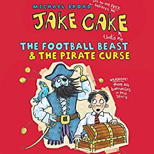 Jake Cake: The Football Beast & The Pirate Curse Audiobook
