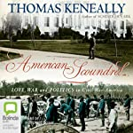 American Scoundrel: The Life of the Notorious Civil War General Dan Sickles   Tom Kenneally