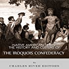 Native American Tribes: The History and Culture of the Iroquois Confederacy Hörbuch von  Charles River Editors Gesprochen von: L. David Harris