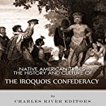 Native American Tribes: The History and Culture of the Iroquois Confederacy |  Charles River Editors