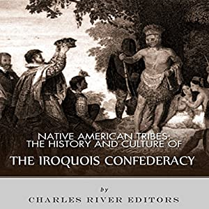 Native American Tribes: The History and Culture of the Iroquois Confederacy Audiobook