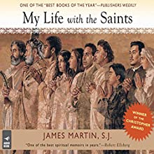 My Life With the Saints Audiobook by James Martin Narrated by James Martin