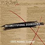 On Constitutional Disobedience | Louis Michael Seidman