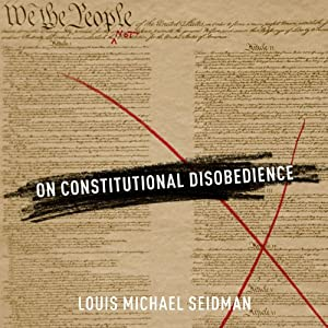 On Constitutional Disobedience | [Louis Michael Seidman]