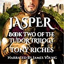Jasper: The Tudor Trilogy, Volume 2 Audiobook by Tony Riches Narrated by James Young