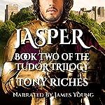 Jasper: The Tudor Trilogy, Volume 2 | Tony Riches
