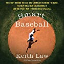 Smart Baseball: The Story Behind the Old Stats That are Ruining the Game, the New Ones That are Running it, and the Right Way to Think About Baseball Audiobook by Keith Law Narrated by Mike Chamberlain