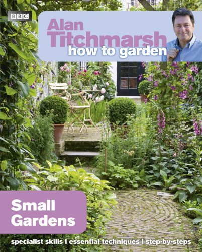 Alan titchmarsh how to garden small gardens by bbc books for Bbc garden designs
