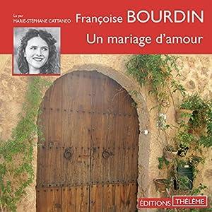 Un mariage d'amour | Livre audio Auteur(s) : Françoise Bourdin Narrateur(s) : Marie-Stéphane Cattaneo