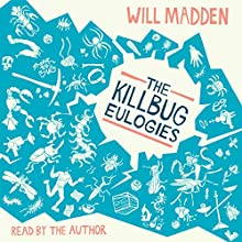 The Killbug Eulogies Audiobook by Will Madden Narrated by Will Madden