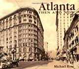 Atlanta: Then and Now (1571454748) by Rose, Michael