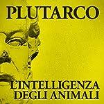 L'intelligenza degli animali |  Plutarco