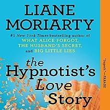 The Hypnotist's Love Story Audiobook by Liane Moriarty Narrated by Tamara Lovatt Smith