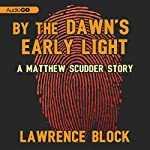 By the Dawn's Early Light: A Matthew Scudder Story, Book 3 | Lawrence Block