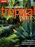 Landscaping with Tropical Plants: Des...