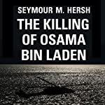 The Killing of Osama Bin Laden | Seymour M. Hersh