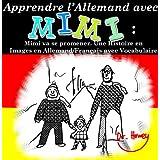 Apprendre l'Allemand avec Mimi: Mimi va se promener. Une Histoire en Images en Allemand/Français avec Vocabulaire...