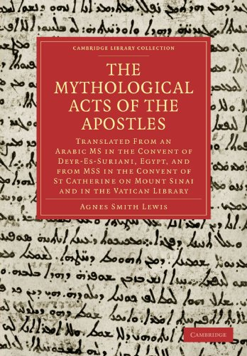 The Mythological Acts of the Apostles: Translated From an Arabic MS in the Convent of Deyr-Es-Suriani, Egypt, and from MSS in the Convent of St. (Cambridge Library Collection - Religion)