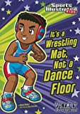 img - for It's a Wrestling Mat, Not a Dance Floor (Sports Illustrated Kids Victory School Superstars (Quality)) book / textbook / text book