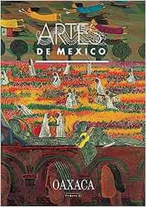 REVISTA ARTES DE MEXICO: OAXACA No. 21: Alberto Blanco, Juan I