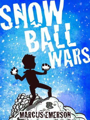 Snowball Wars (a hilarious adventure for children ages 9-12)