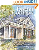 Dream Cottages : 25 Plans for Retreats, Cabins, and Beach Houses