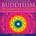 Buddhism Beginner's Guide: Bring Peace and Happiness to Your Everyday Life: Positive Psychology Coaching Series Volume 5 Audiobook by Ian Tuhovsky Narrated by Wendell Wadsworth