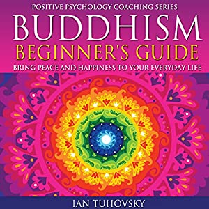 Buddhism Beginner's Guide: Bring Peace and Happiness to Your Everyday Life Audiobook