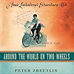 Around the World on Two Wheels: Annie Londonderry's Extraordinary Ride | Peter Zheutlin