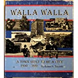 Walla Walla a Town Built to Be a City, Bennett, Robert
