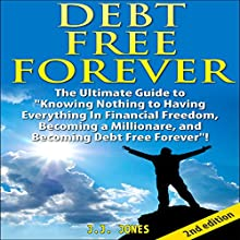 Debt Free Forever [2nd Edition]: The Ultimate Guide to