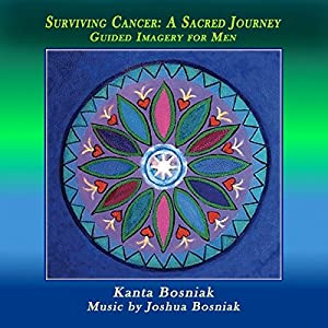 Surviving Cancer, a Sacred Journey: Guided Imagery for Men Audiobook