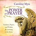 The Power of Prayer: Guidance, Prayers, and Wisdom for Listening to the Divine  by Caroline Myss Narrated by Caroline Myss