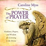 The Power of Prayer: Guidance, Prayers, and Wisdom for Listening to the Divine | Caroline Myss