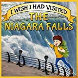 Children Book : I Wish I Had Visited The Niagara Falls  (Great Picture Book for Kids)(Ages 4 - 12)