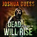 Dead Will Rise: The Fall, Book 2 Audiobook by Joshua Guess Narrated by Joseph Morton