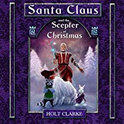 Santa Claus and the Scepter of Christmas | Holt Clarke