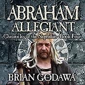 Abraham Allegiant: Chronicles of the Nephilim (Volume 4) | Brian Godawa