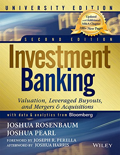 Investment Banking: Valuation, Leveraged Buyouts and Mergers & Acquisitions, by Joshua Rosenbaum Joshua Pearl